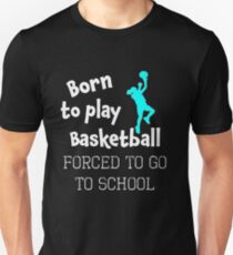 Awesome Women & Girls Basketball Gift Born to do Basketball Forced to Go to School Unisex T-Shirt