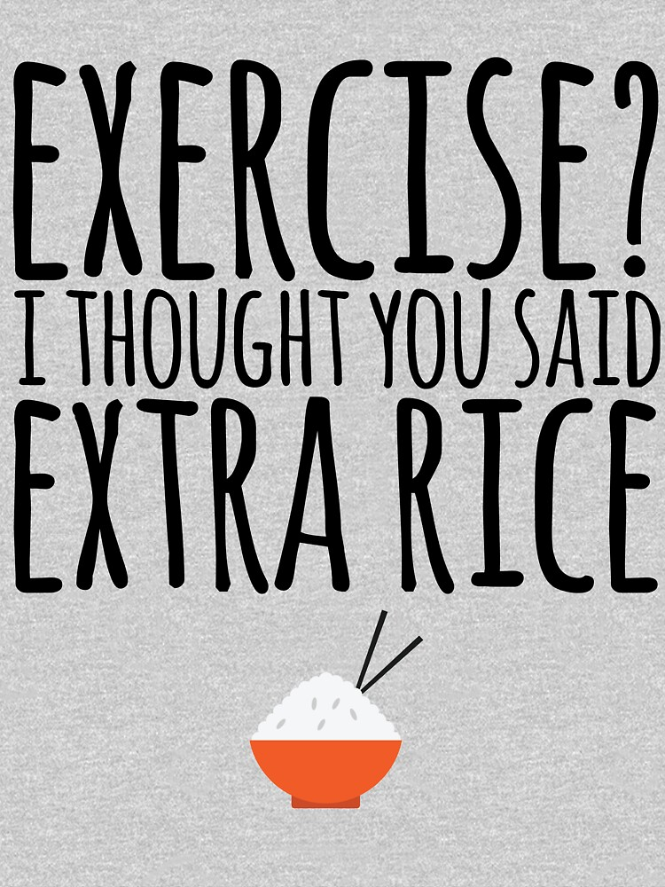 Exercise I Thought You Said Extra Rice by kamrankhan