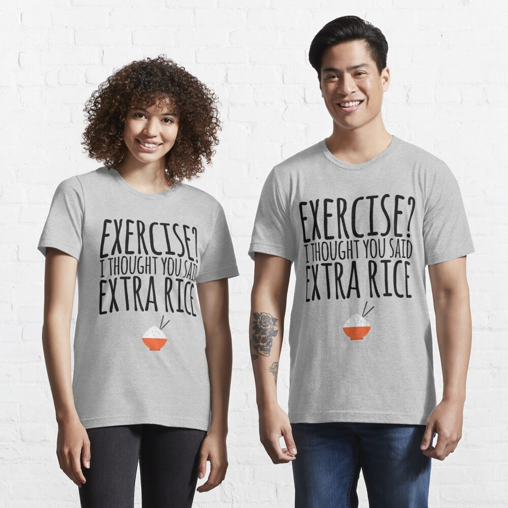 Exercise I Thought You Said Extra Rice Essential T-Shirt