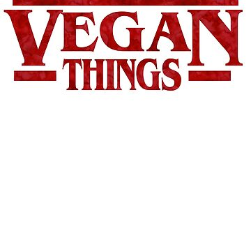 Stranger Vegan Things ! Vegan Gluten Environment by PearlsRocker