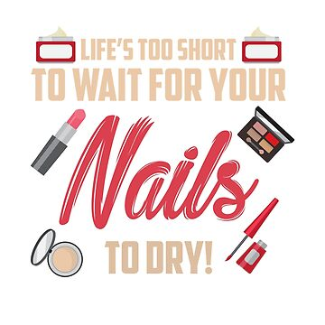 Life's too short to wait for your Nails to Dry by NguyenNamNam