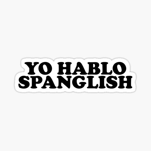 Yo Hablo Spanglish ! Latino Spanish Class Sticker