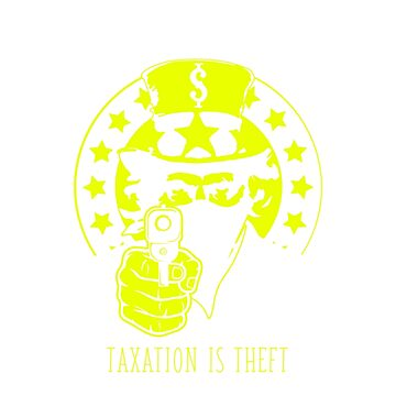 TAXATION IS THEFT by Sunny6DesignCo