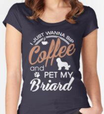 I just wanna sip coffee and pet my Briard Women's Fitted Scoop T-Shirt