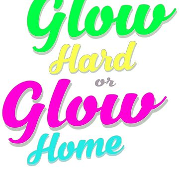 Bright Neon Colours Glow Hard Or Glow Home T-Shirt Vintage by FishShirt