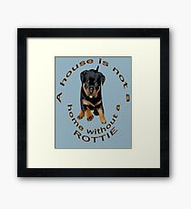 Cute A House Is Not A Home Without A  Rottweiler  Framed Print