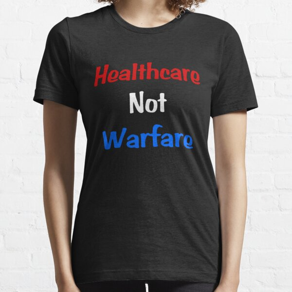 Healthcare Not Warfare Essential T-Shirt
