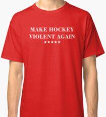 MAKE HOCKEY VIOLENT AGAIN Classic T-Shirt