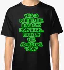 """This is where the big boys play"" Botch Classic T-Shirt"