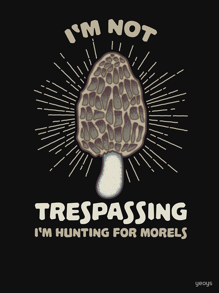 I'm Not Trespassing I'm Hunting For Morels - Funny Mushroom Pun Gift von yeoys