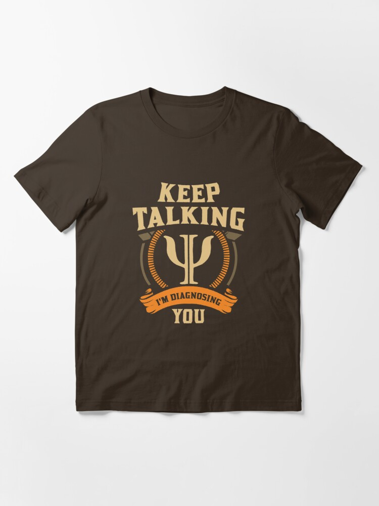 Alternate view of Keep Talking I'm Diagnosing You - Funny Psychology Gift Essential T-Shirt