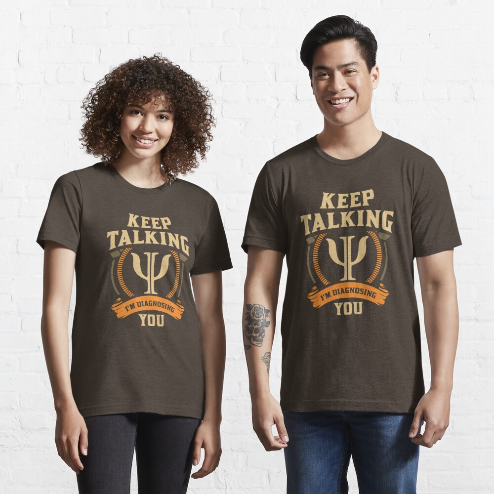 Keep Talking I'm Diagnosing You - Funny Psychology Gift Essential T-Shirt