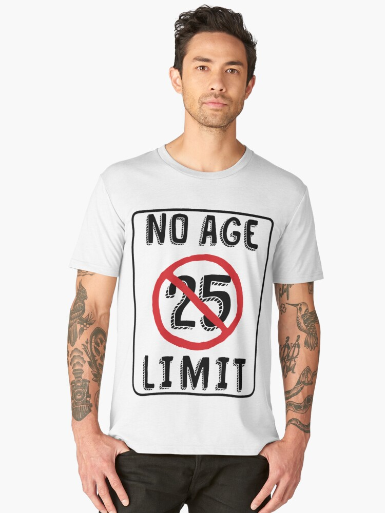 No Age Limit 25th Birthday Gifts Funny B Day For 25 Year Old Mens Premium T Shirt By MemWear