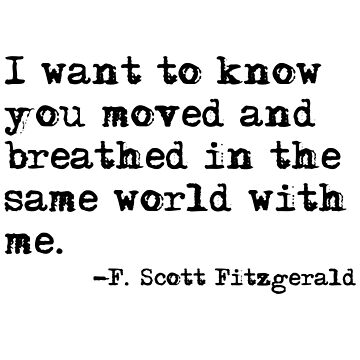 Moved and breathed in the same world - Fitzgerald quote by peggieprints
