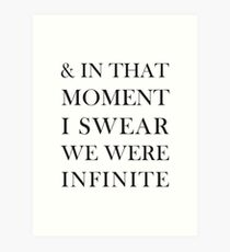 And In That Moment I Swear We Were Infinite  Art Print