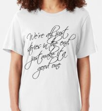 we're all just stories in the end just make it a good one Slim Fit T-Shirt