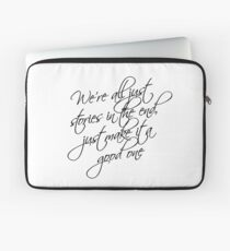 we're all just stories in the end just make it a good one Laptop Sleeve