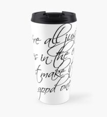 we're all just stories in the end just make it a good one Travel Mug
