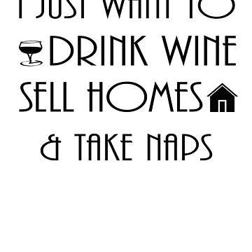 Drink Wine Sell Homes Take Naps by shugashirts