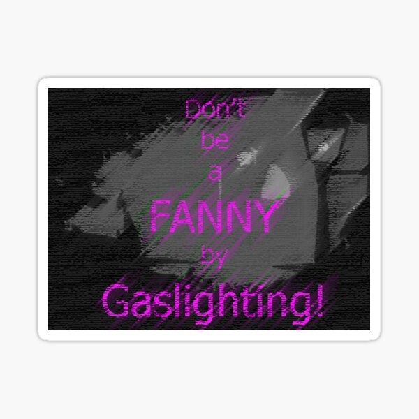 don't be a fanny by gaslighting! Sticker