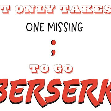 It only takes one Missing ; to go Berserk by SugarVeryGlider
