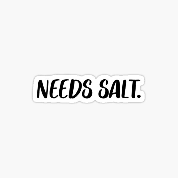 Needs Salt | Chef Cook Restaurant Sticker