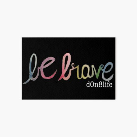 Be Brave - White d0n8life Art Board Print