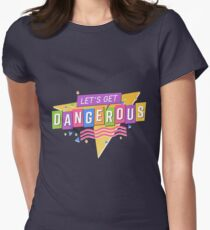 Let's Get Dangerous Women's Fitted T-Shirt