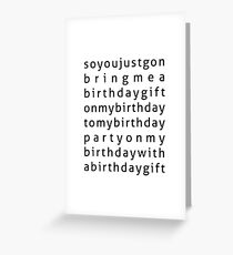 """""""So You Just Gon...? On My Birthday?"""" Greeting Card"""