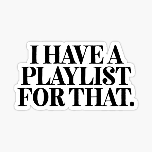 I Have A Playlist For That Art Music Hipster Lyrics Sticker