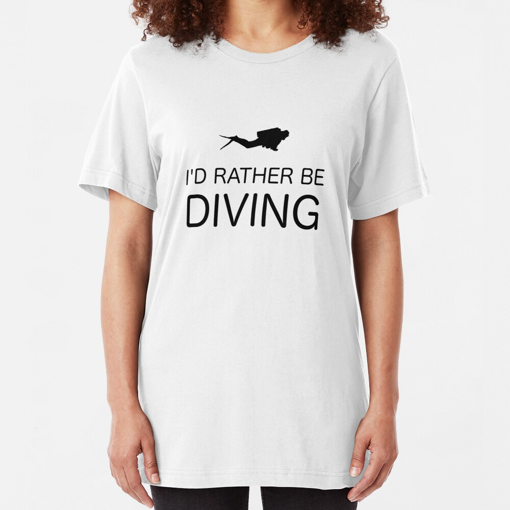 I'D RATHER BE DIVING Slim Fit T-Shirt