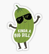 Kinda A Big Dill Sticker