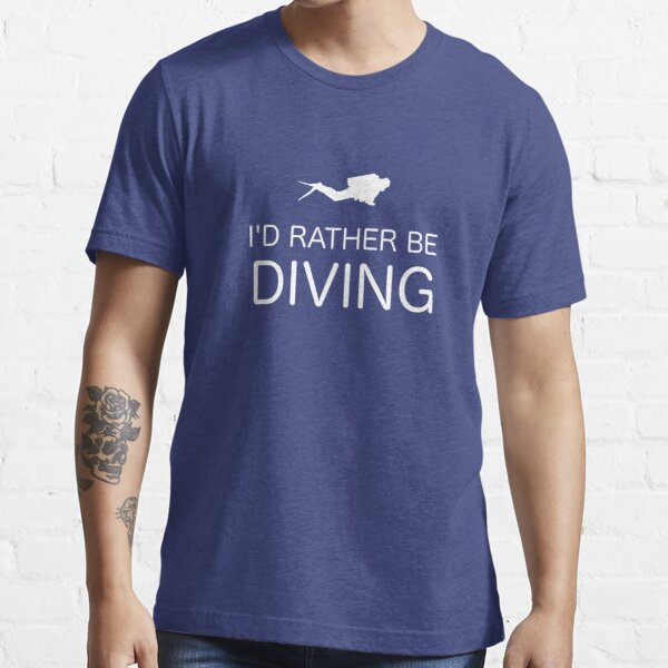 I'D RATHER BE DIVING Essential T-Shirt