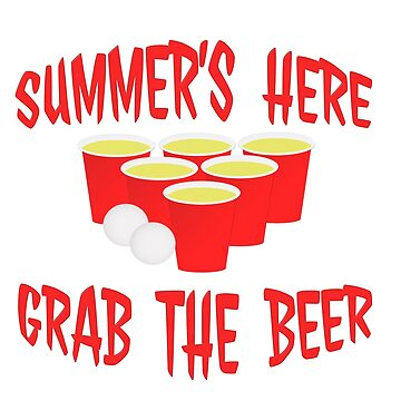 Summer's Here Grab The Beer Pong Design by carolina1