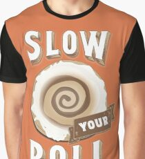 Slow Your Roll with Cinnamon Roll Graphic T-Shirt