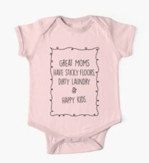 Great moms have sticky floors, dirty laundry & happy kids. One Piece - Short Sleeve