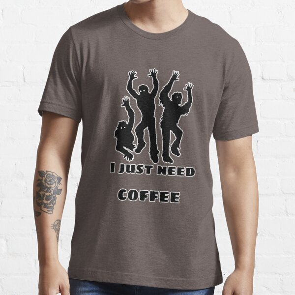 I just need coffee Essential T-Shirt