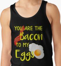 Bacon You are the Bacon To My Eggs Breakfast Brunch Bacon Lover Tank Top