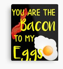 Bacon You are the Bacon To My Eggs Breakfast Brunch Bacon Lover Metal Print