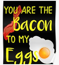Bacon You are the Bacon To My Eggs Breakfast Brunch Bacon Lover Poster