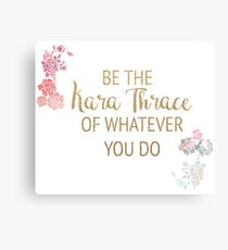 Be the Kara Thrace of Whatever You Do Canvas Print