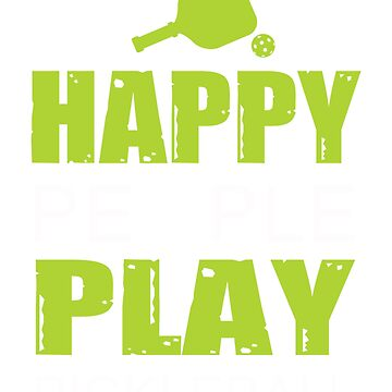 Happy People Play Pickleball T-Shirt - Funny Pickleball Tee by LovelyTshirt