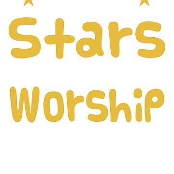 If the stars were made to worship T-Shirt Gift by LovelyTshirt