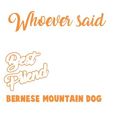 Bernese Mountain Dog Funny T-Shirts For Dog Lovers by LovelyTshirt