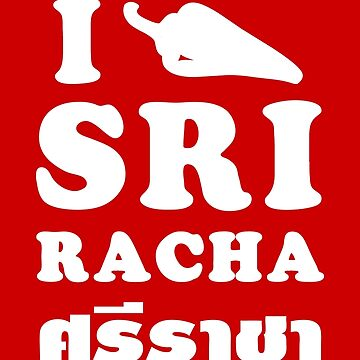 I Chili [Love] Sriracha by iloveisaan