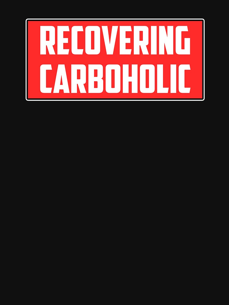 RECOVERING CARBOHOLIC T-shirt by phungngocquynh