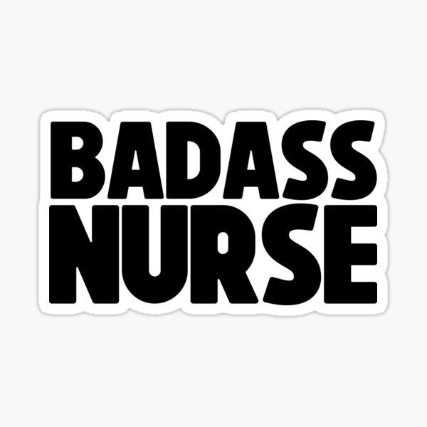 Badass Nurse ! Medicine Nurse Doctor Sticker
