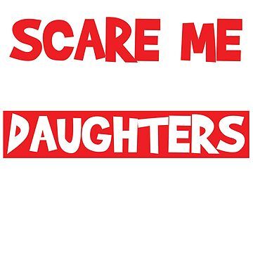You Can't Scare Me I Have Two Daughters T-Shirt Father's Day 2018 by nemo-shop