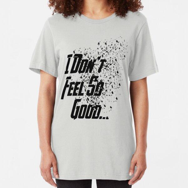 I Don't Feel So Good... (Black Variant) Slim Fit T-Shirt