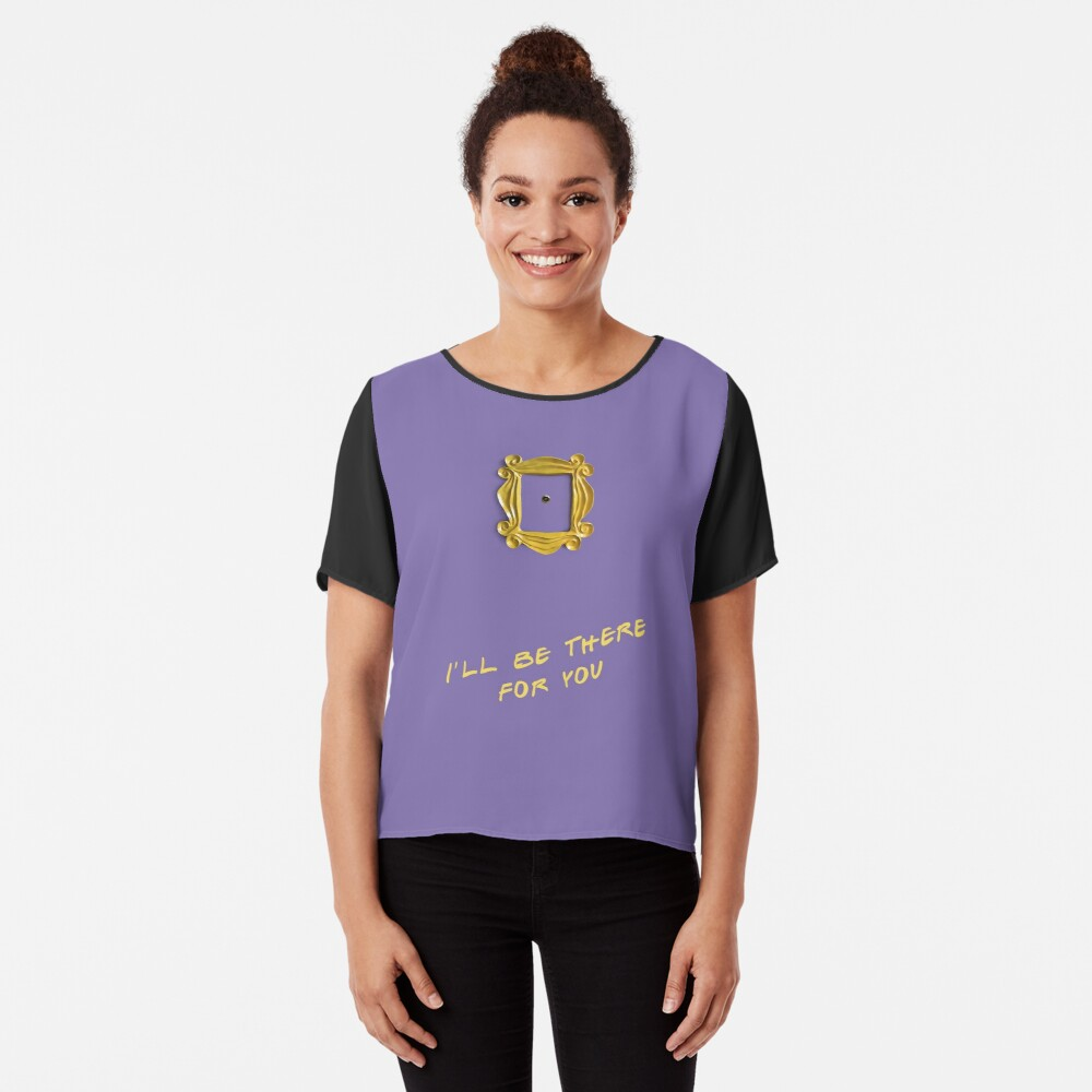 I'll be there for you Chiffon Top